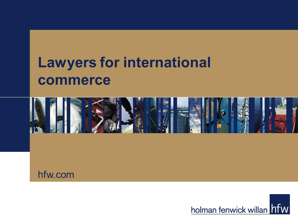 Lawyers for international commerce hfw.com