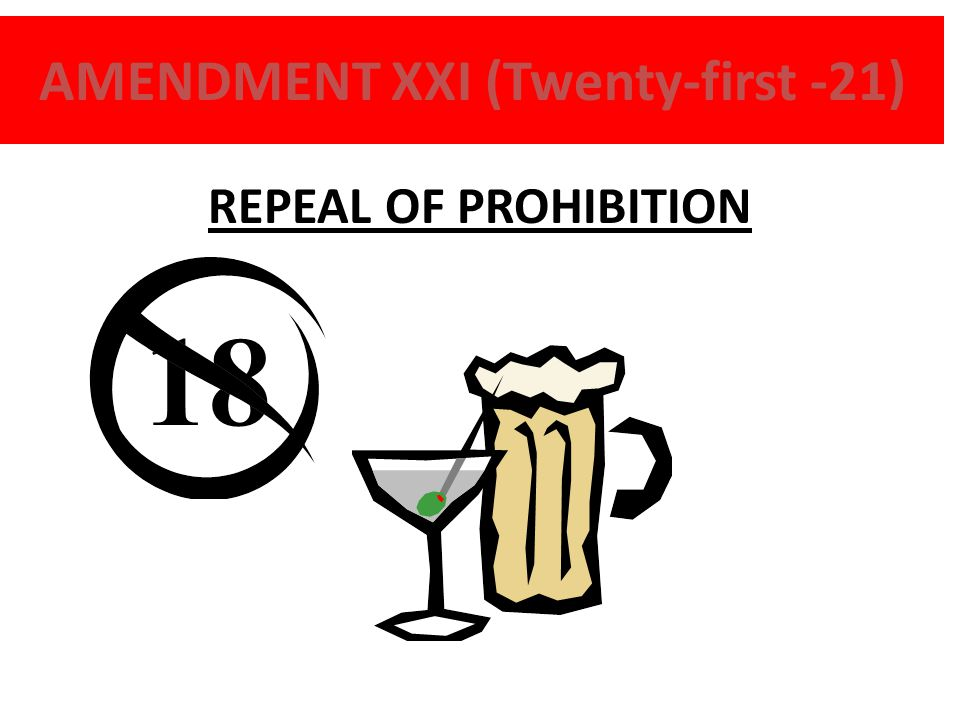 AMENDMENT XXI (Twenty-first -21) REPEAL OF PROHIBITION 18