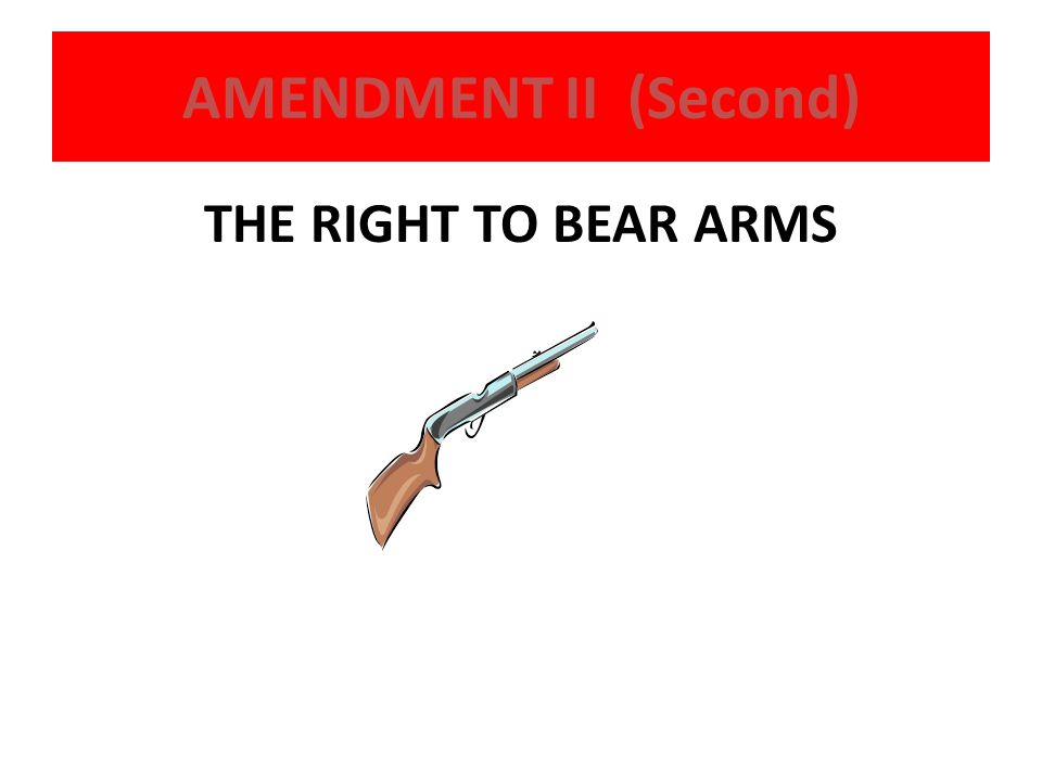 AMENDMENT II (Second) THE RIGHT TO BEAR ARMS