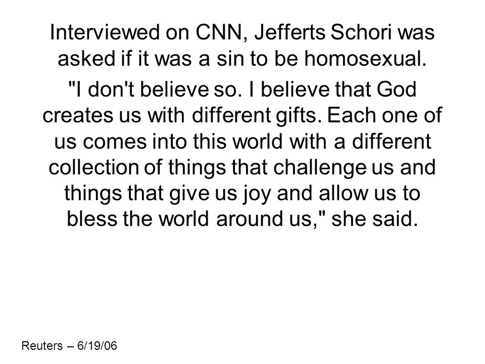 Interviewed on CNN, Jefferts Schori was asked if it was a sin to be homosexual.