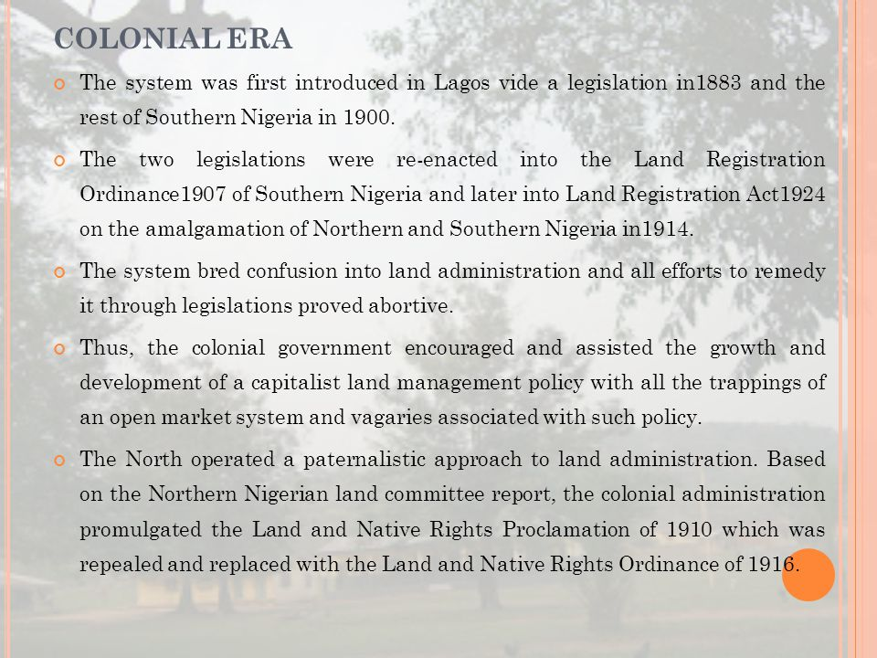 The system was first introduced in Lagos vide a legislation in1883 and the rest of Southern Nigeria in 1900. The two legislations were re-enacted into