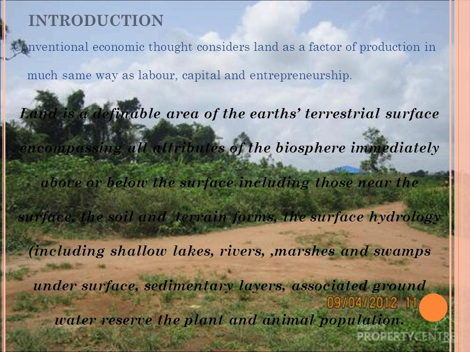 Conventional economic thought considers land as a factor of production in much same way as labour, capital and entrepreneurship.