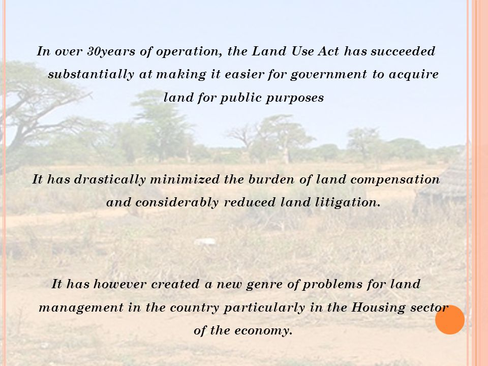 In over 30years of operation, the Land Use Act has succeeded substantially at making it easier for government to acquire land for public purposes It h