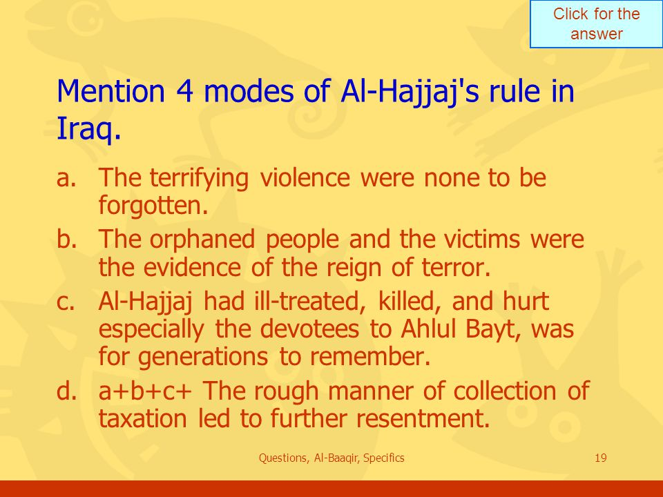 Click for the answer Questions, Al-Baaqir, Specifics19 Mention 4 modes of Al ‑ Hajjaj s rule in Iraq.