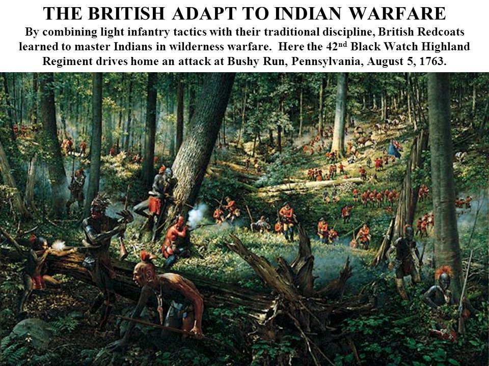 THE BRITISH ADAPT TO INDIAN WARFARE By combining light infantry tactics with their traditional discipline, British Redcoats learned to master Indians in wilderness warfare.