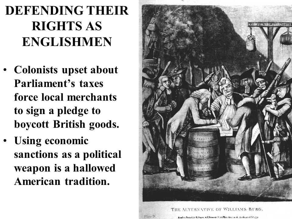DEFENDING THEIR RIGHTS AS ENGLISHMEN Colonists upset about Parliament's taxes force local merchants to sign a pledge to boycott British goods.