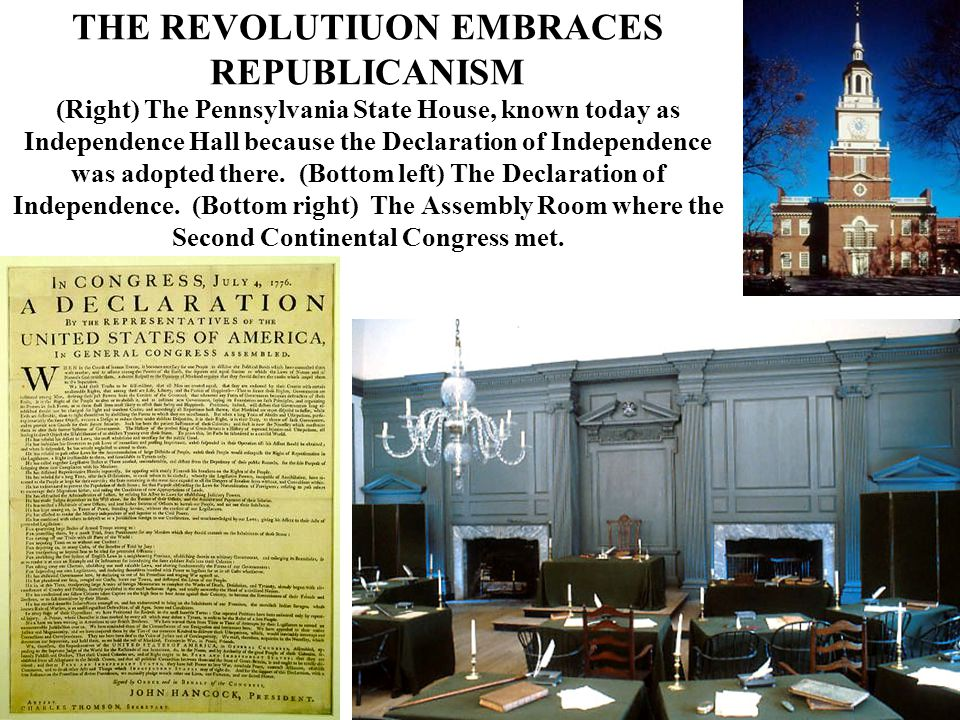 THE REVOLUTIUON EMBRACES REPUBLICANISM (Right) The Pennsylvania State House, known today as Independence Hall because the Declaration of Independence was adopted there.