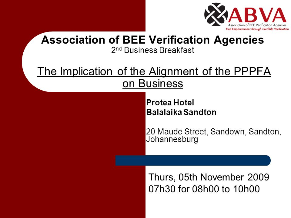 Association of BEE Verification Agencies 2 nd Business Breakfast The Implication of the Alignment of the PPPFA on Business Protea Hotel Balalaika Sand