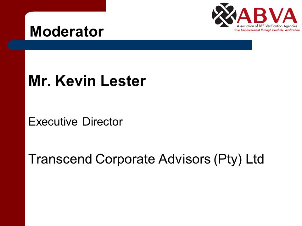 Moderator Mr. Kevin Lester Executive Director Transcend Corporate Advisors (Pty) Ltd
