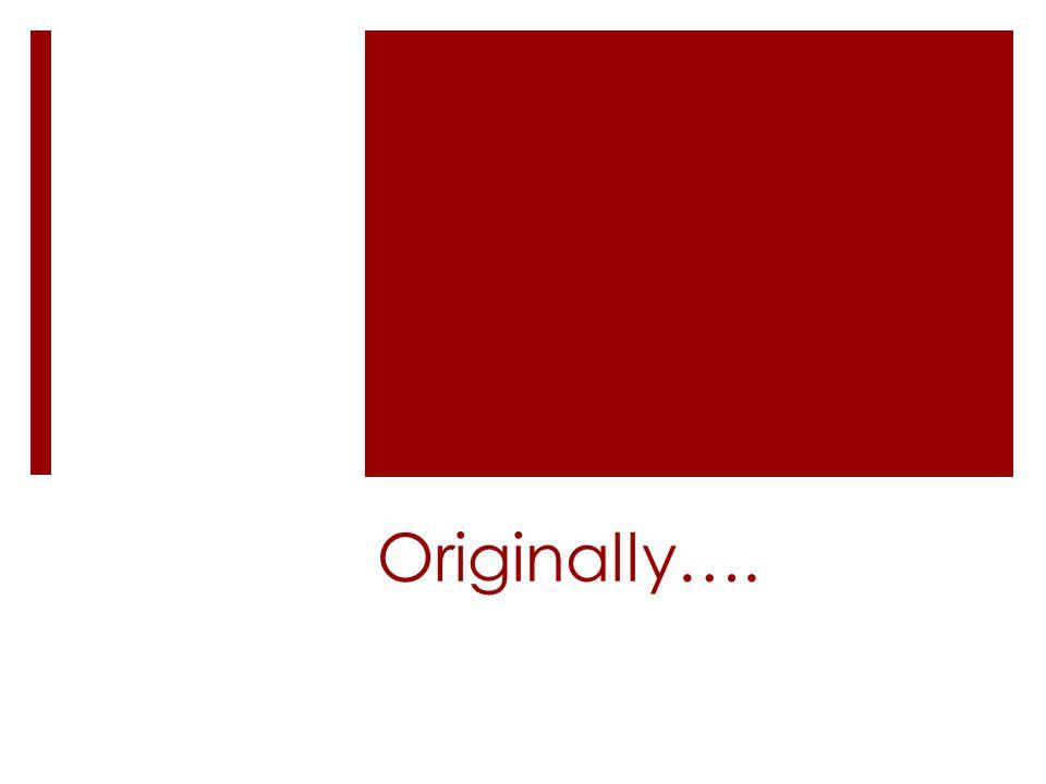 Originally….