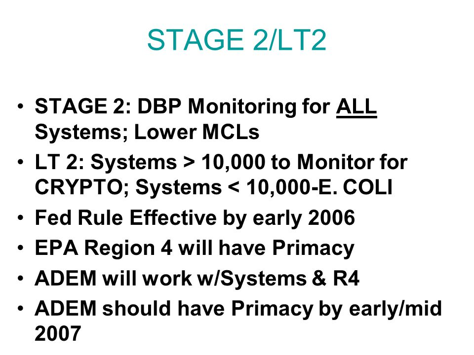 STAGE 2/LT2 STAGE 2: DBP Monitoring for ALL Systems; Lower MCLs LT 2: Systems > 10,000 to Monitor for CRYPTO; Systems < 10,000-E.