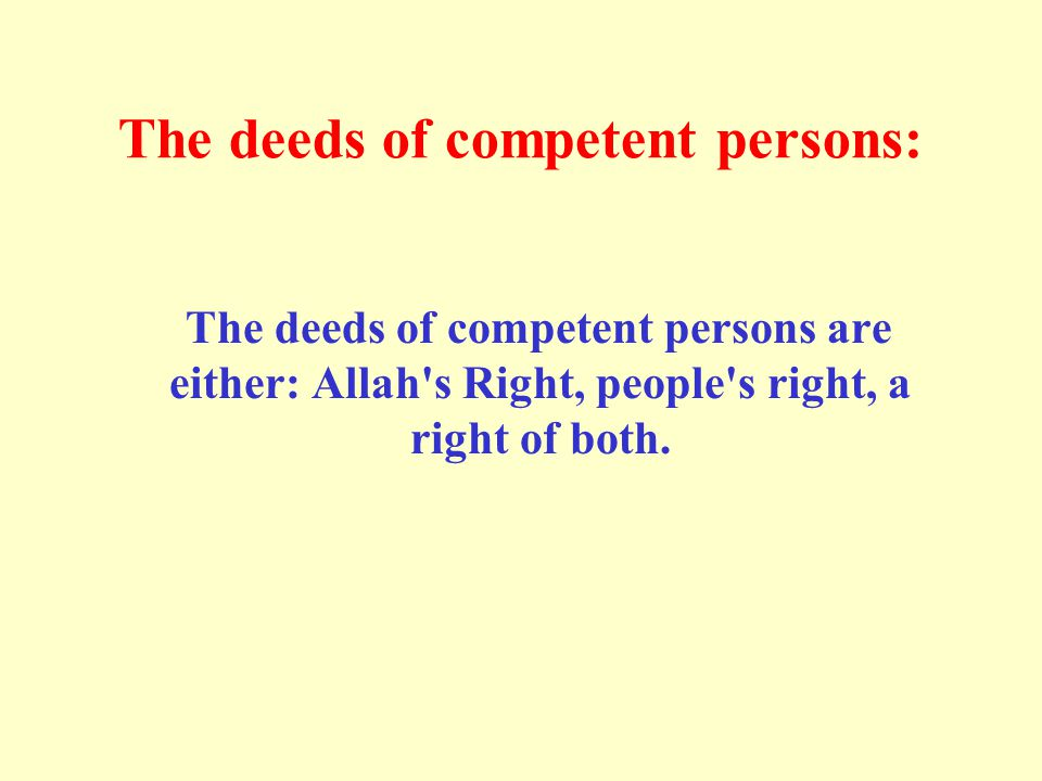 The deeds of competent persons: The deeds of competent persons are either: Allah s Right, people s right, a right of both.
