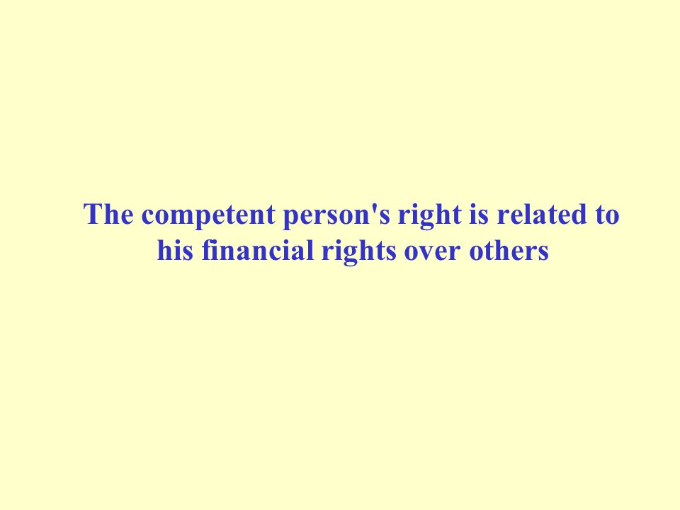 The competent person s right is related to his financial rights over others