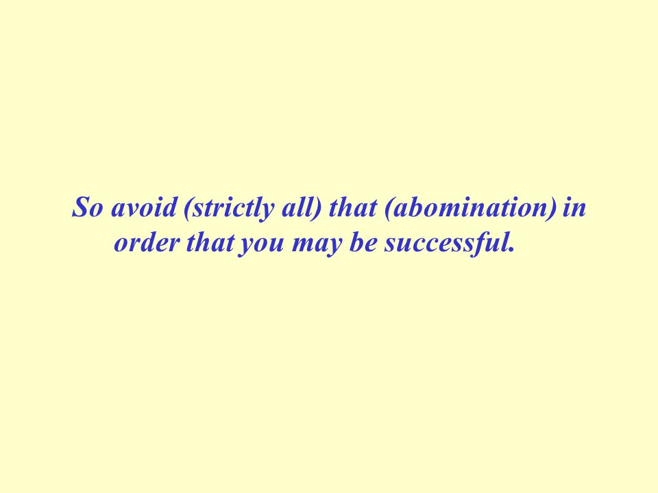 So avoid (strictly all) that (abomination) in order that you may be successful.