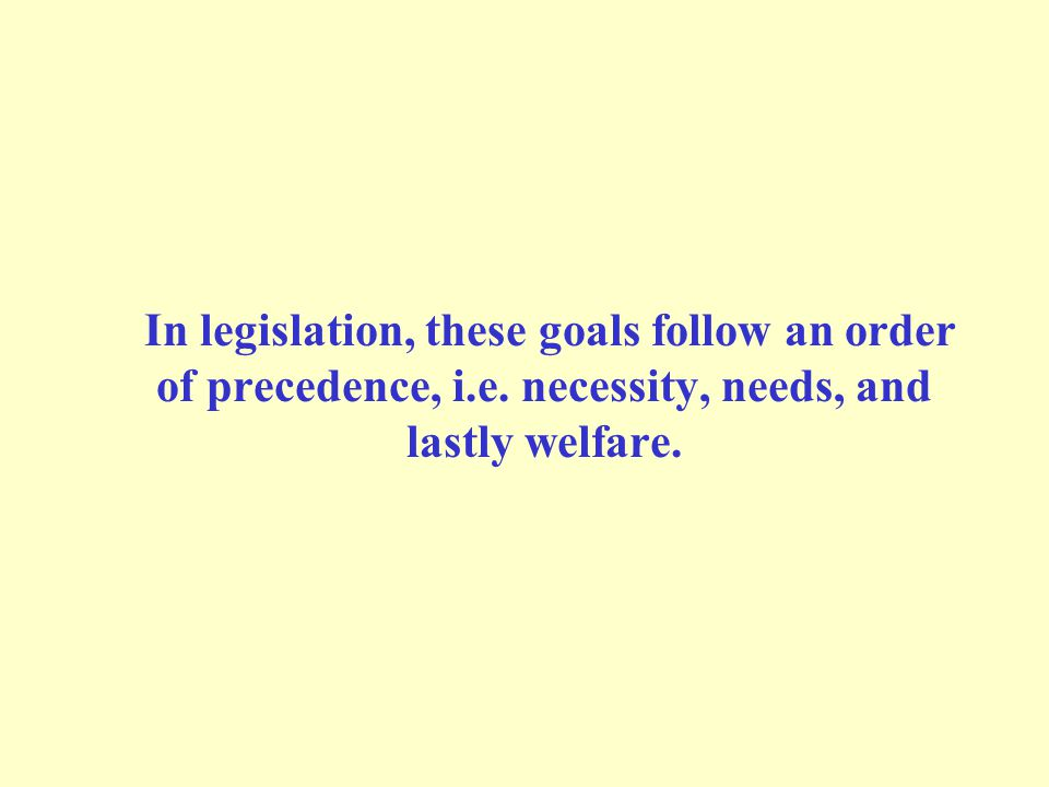 In legislation, these goals follow an order of precedence, i.e.