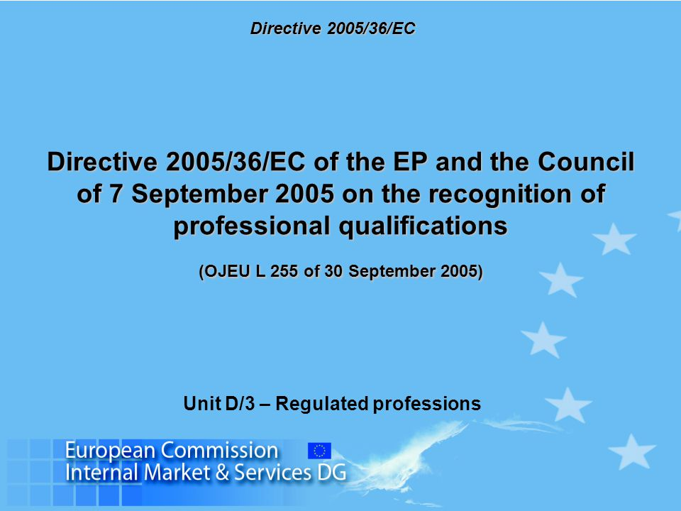 Directive 2005/36/EC Directive 2005/36/EC of the EP and the Council of 7 September 2005 on the recognition of professional qualifications (OJEU L 255