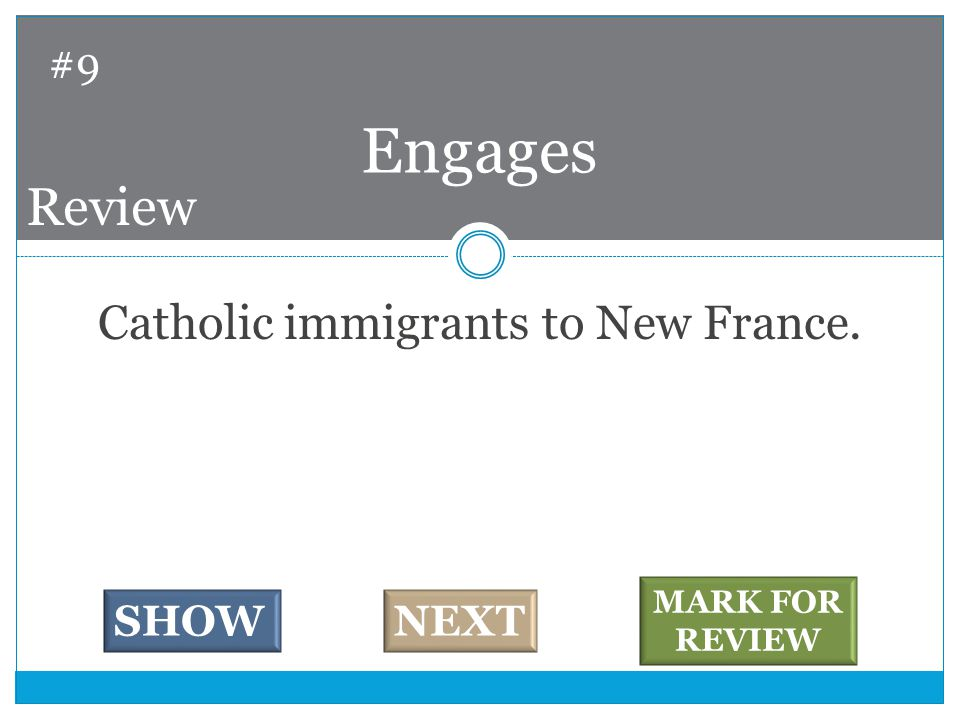 Catholic immigrants to New France. Engages #9 SHOWNEXT MARK FOR REVIEW Review
