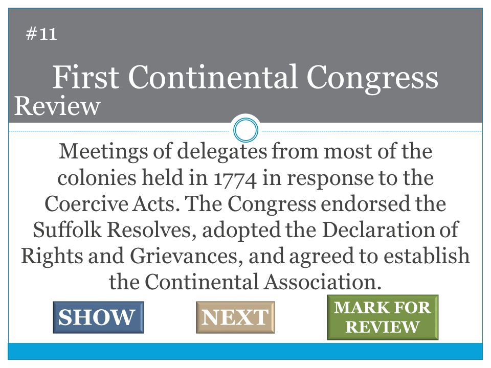 Meetings of delegates from most of the colonies held in 1774 in response to the Coercive Acts.