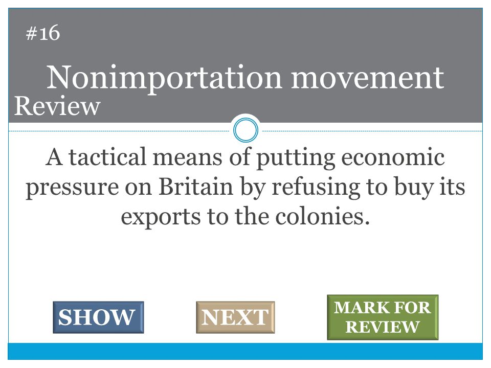A tactical means of putting economic pressure on Britain by refusing to buy its exports to the colonies.