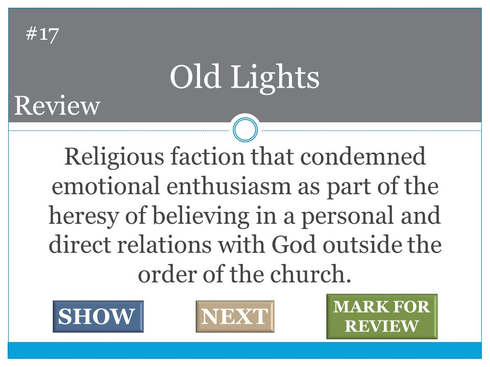 Religious faction that condemned emotional enthusiasm as part of the heresy of believing in a personal and direct relations with God outside the order of the church.