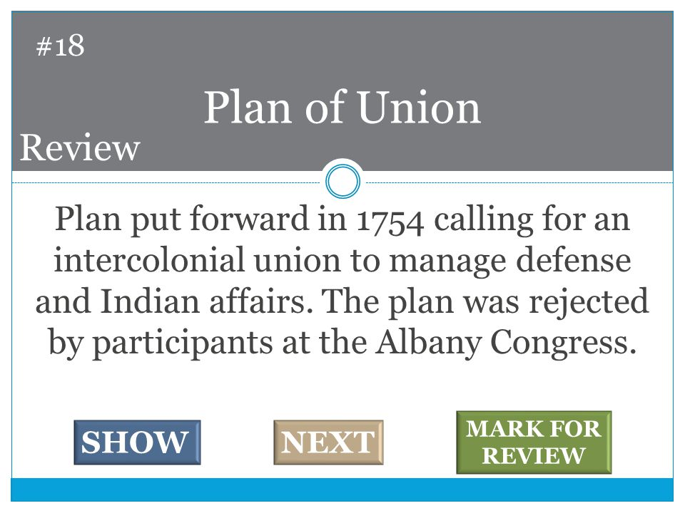 Plan put forward in 1754 calling for an intercolonial union to manage defense and Indian affairs.