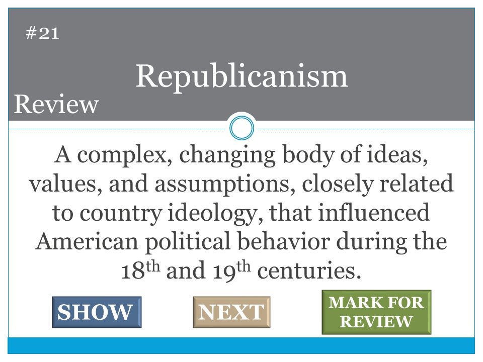 A complex, changing body of ideas, values, and assumptions, closely related to country ideology, that influenced American political behavior during the 18 th and 19 th centuries.