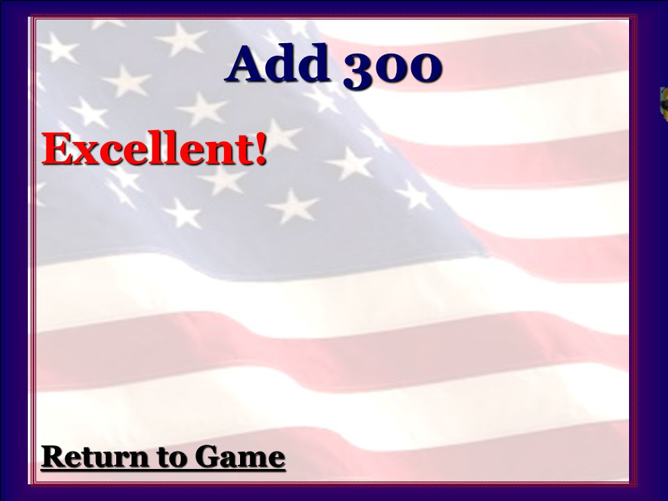 Add 300 Excellent! Return to Game Return to Game