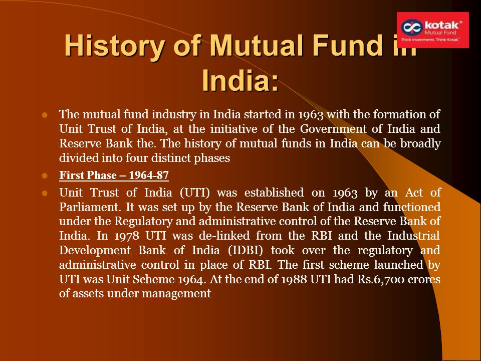 History of Mutual Fund in India: The mutual fund industry in India started in 1963 with the formation of Unit Trust of India, at the initiative of the