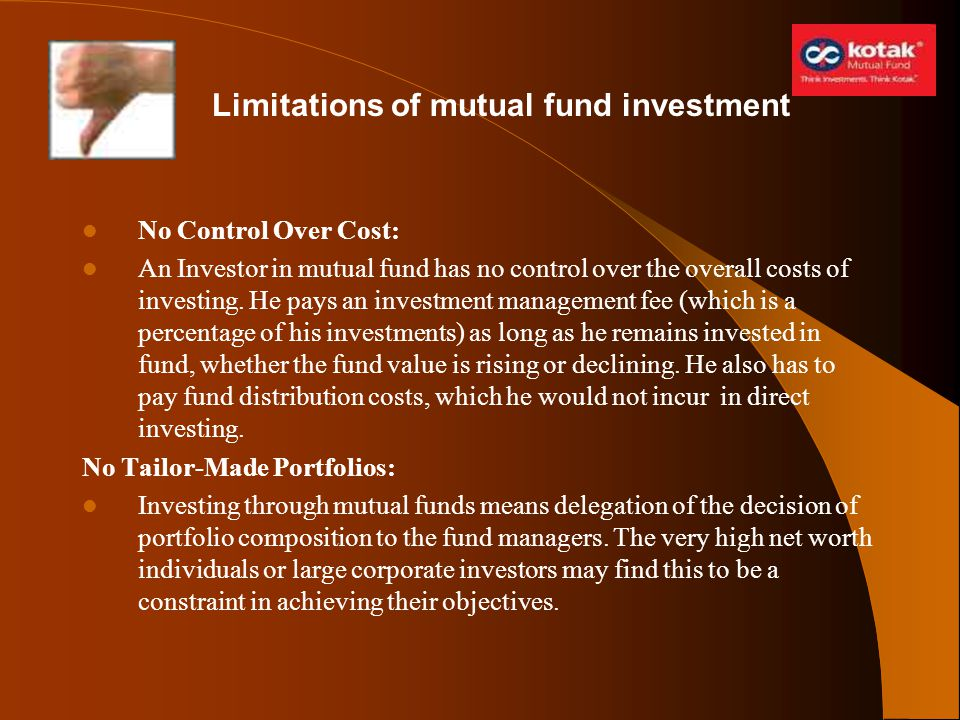 No Control Over Cost: An Investor in mutual fund has no control over the overall costs of investing. He pays an investment management fee (which is a