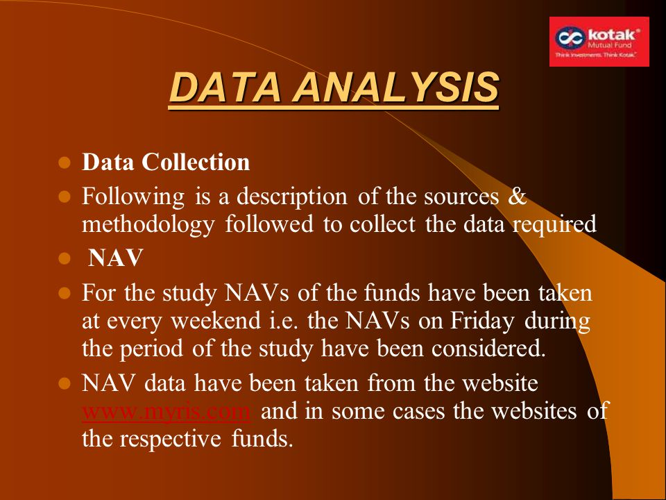 DATA ANALYSIS Data Collection Following is a description of the sources & methodology followed to collect the data required NAV For the study NAVs of