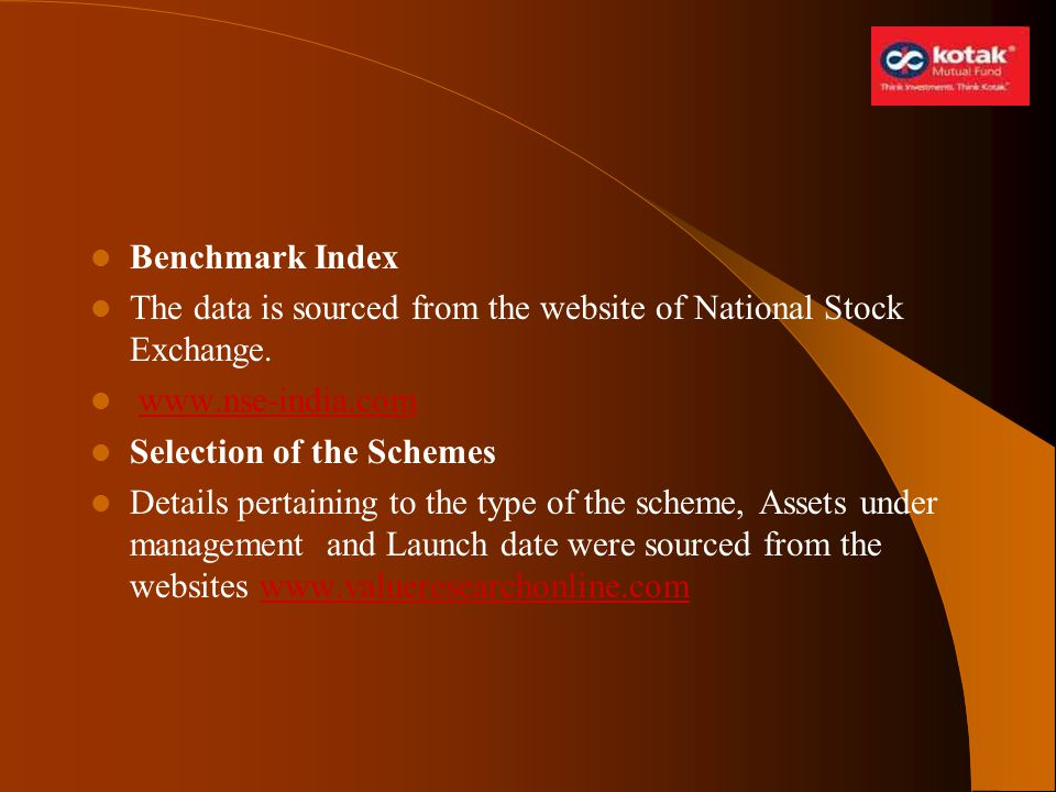 Benchmark Index The data is sourced from the website of National Stock Exchange. www.nse-india.com Selection of the Schemes Details pertaining to the