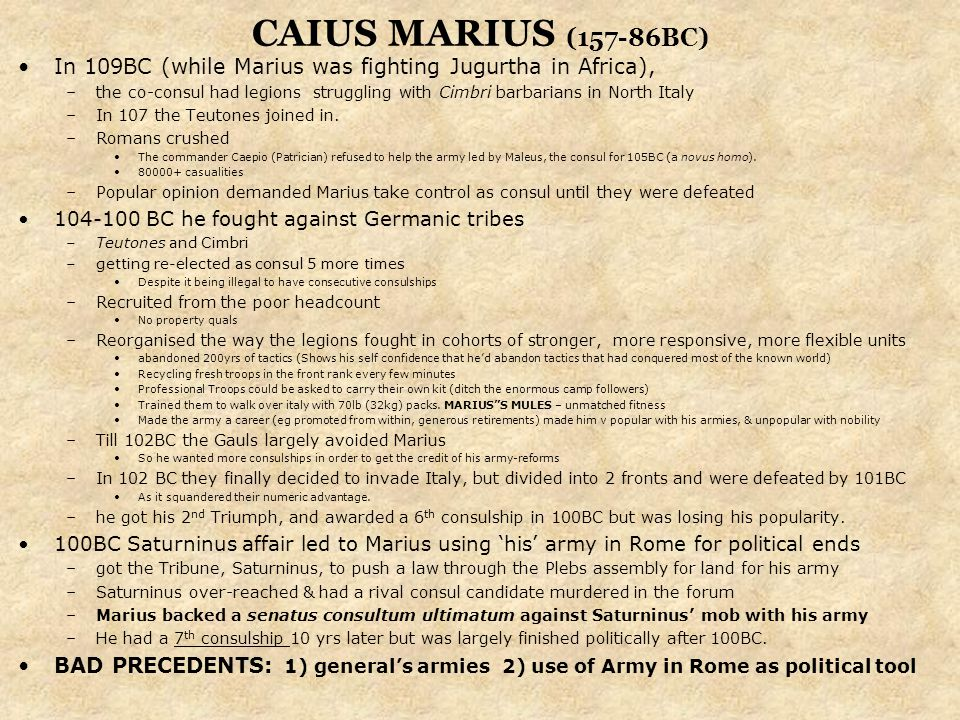 CAIUS MARIUS (157-86BC) In 109BC (while Marius was fighting Jugurtha in Africa), –the co-consul had legions struggling with Cimbri barbarians in North