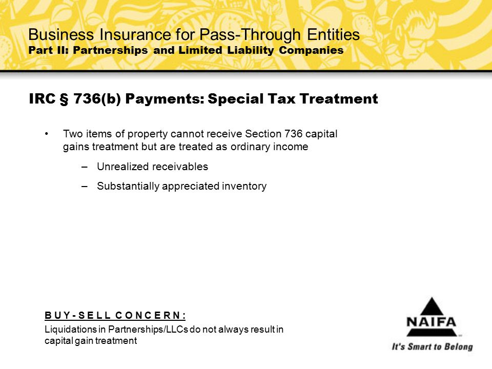 IRC § 736(b) Payments: Special Tax Treatment Two items of property cannot receive Section 736 capital gains treatment but are treated as ordinary inco
