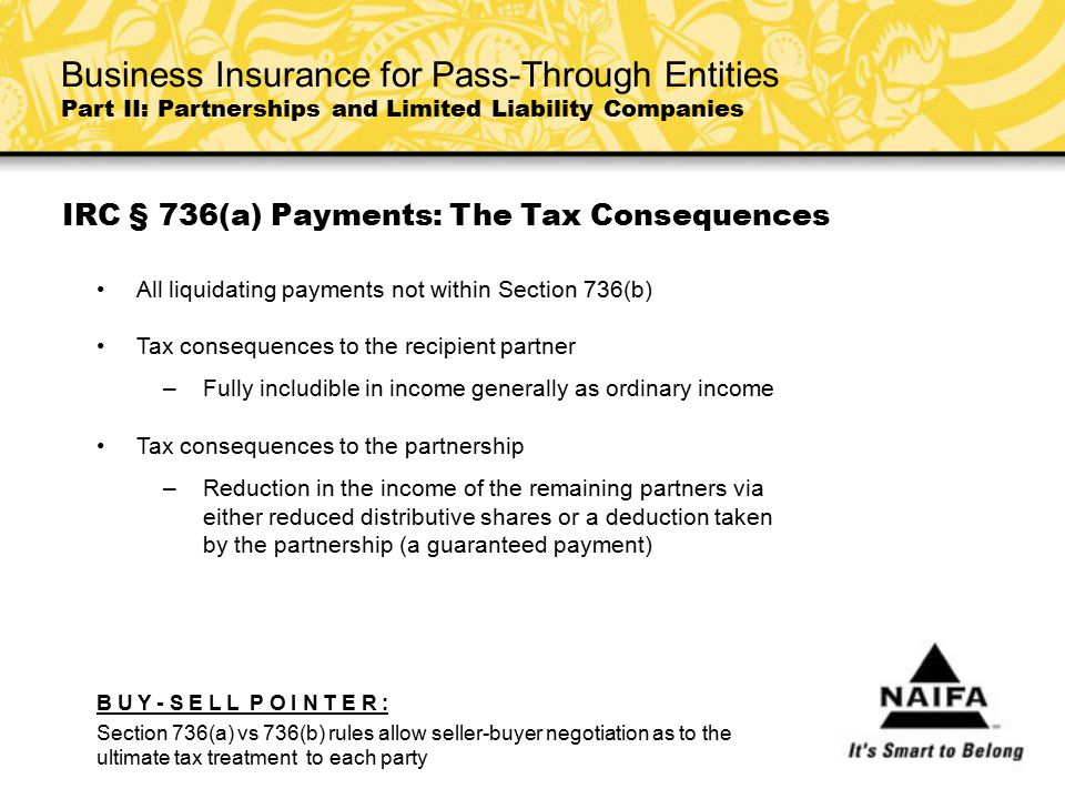 IRC § 736(a) Payments: The Tax Consequences All liquidating payments not within Section 736(b) Tax consequences to the recipient partner –Fully includ