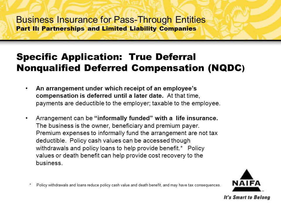 Specific Application: True Deferral Nonqualified Deferred Compensation (NQDC ) An arrangement under which receipt of an employee's compensation is def