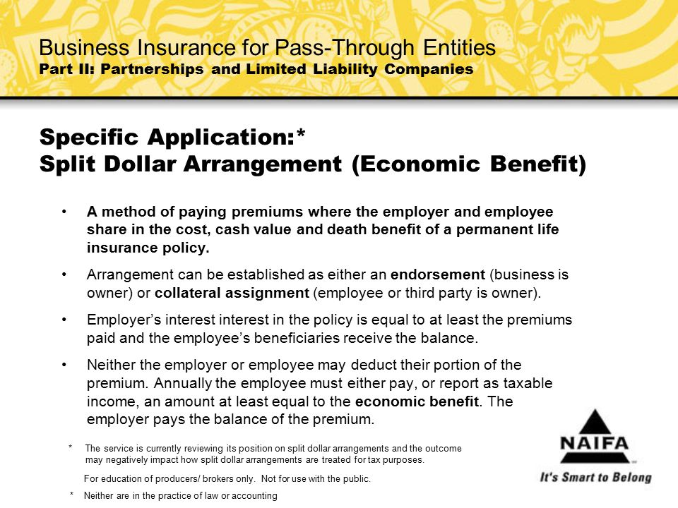 Specific Application:* Split Dollar Arrangement (Economic Benefit) A method of paying premiums where the employer and employee share in the cost, cash