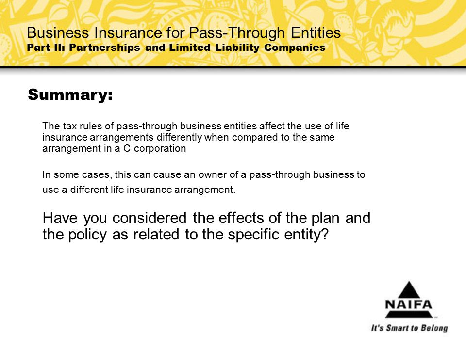 Summary: Business Insurance for Pass-Through Entities Part II: Partnerships and Limited Liability Companies The tax rules of pass-through business ent