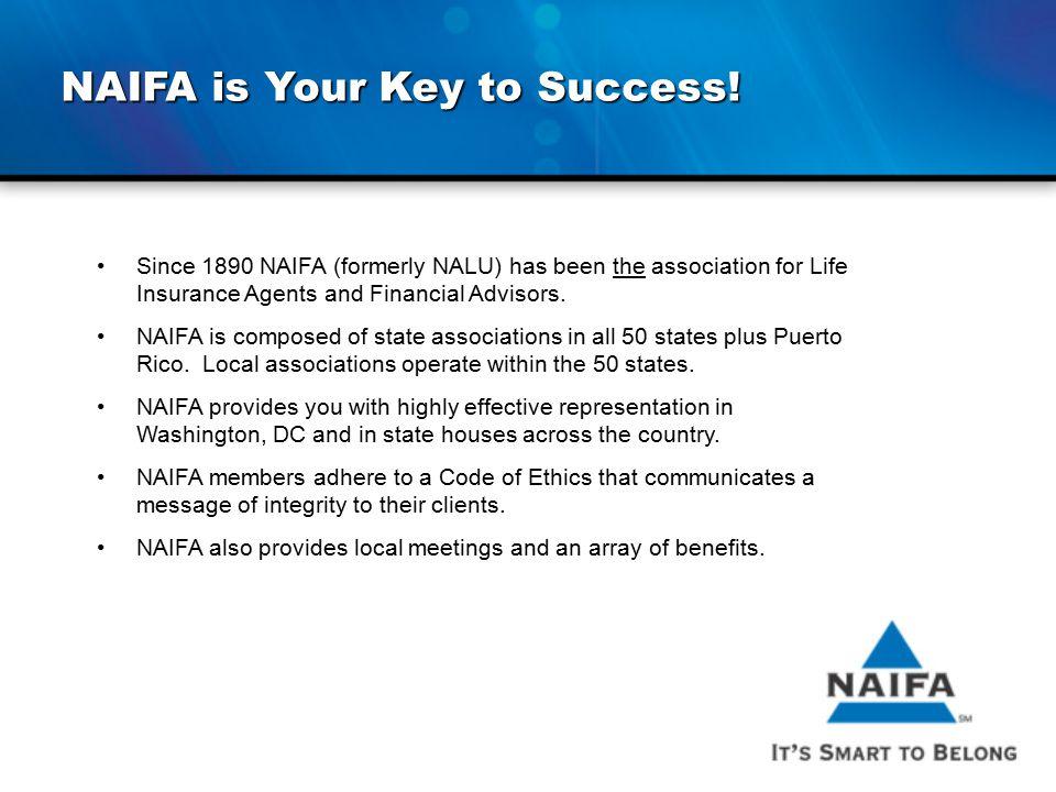 NAIFA is Your Key to Success! Since 1890 NAIFA (formerly NALU) has been the association for Life Insurance Agents and Financial Advisors. NAIFA is com