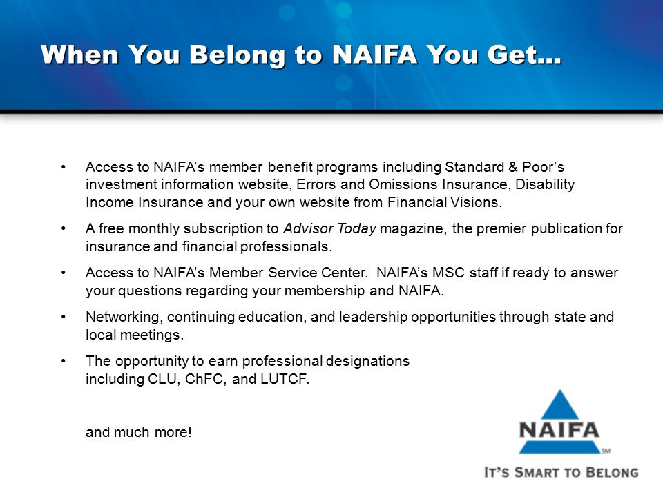 When You Belong to NAIFA You Get... Access to NAIFA's member benefit programs including Standard & Poor's investment information website, Errors and O
