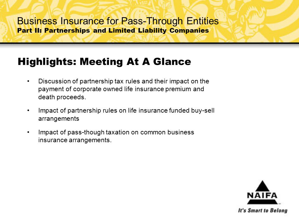 Highlights: Meeting At A Glance Discussion of partnership tax rules and their impact on the payment of corporate owned life insurance premium and deat