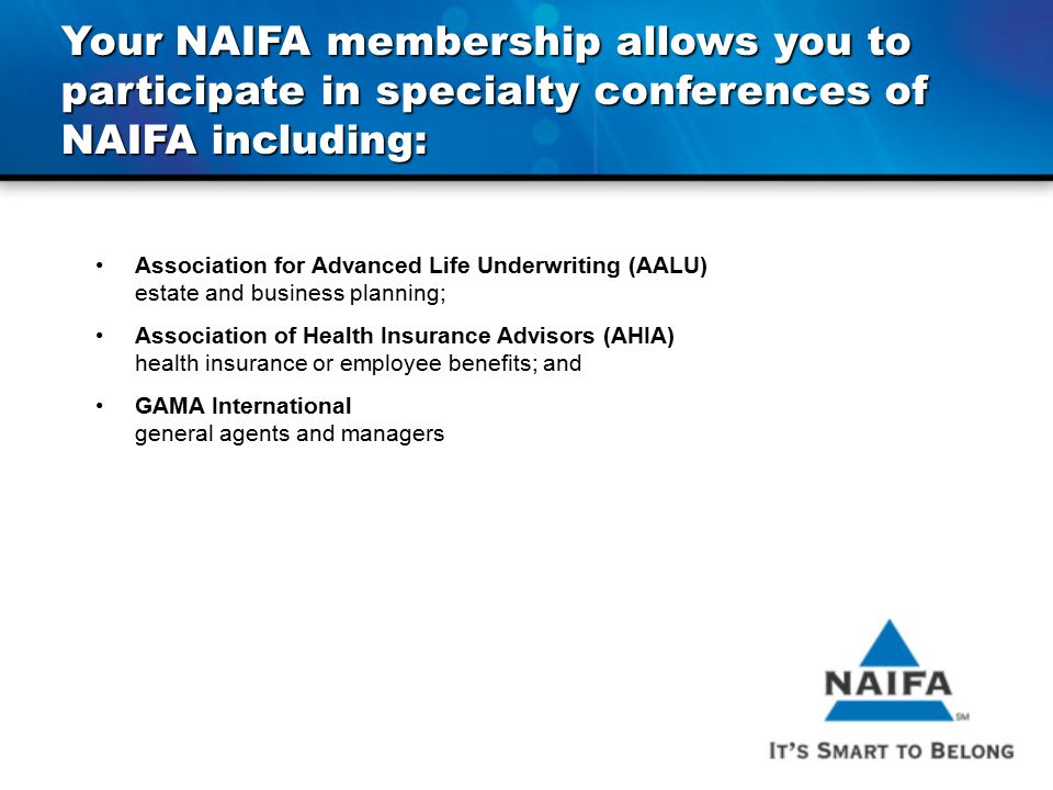 Your NAIFA membership allows you to participate in specialty conferences of NAIFA including: Association for Advanced Life Underwriting (AALU) estate