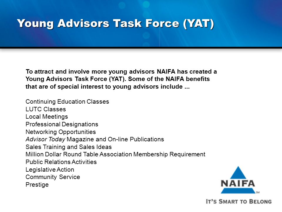 Young Advisors Task Force (YAT) To attract and involve more young advisors NAIFA has created a Young Advisors Task Force (YAT). Some of the NAIFA bene