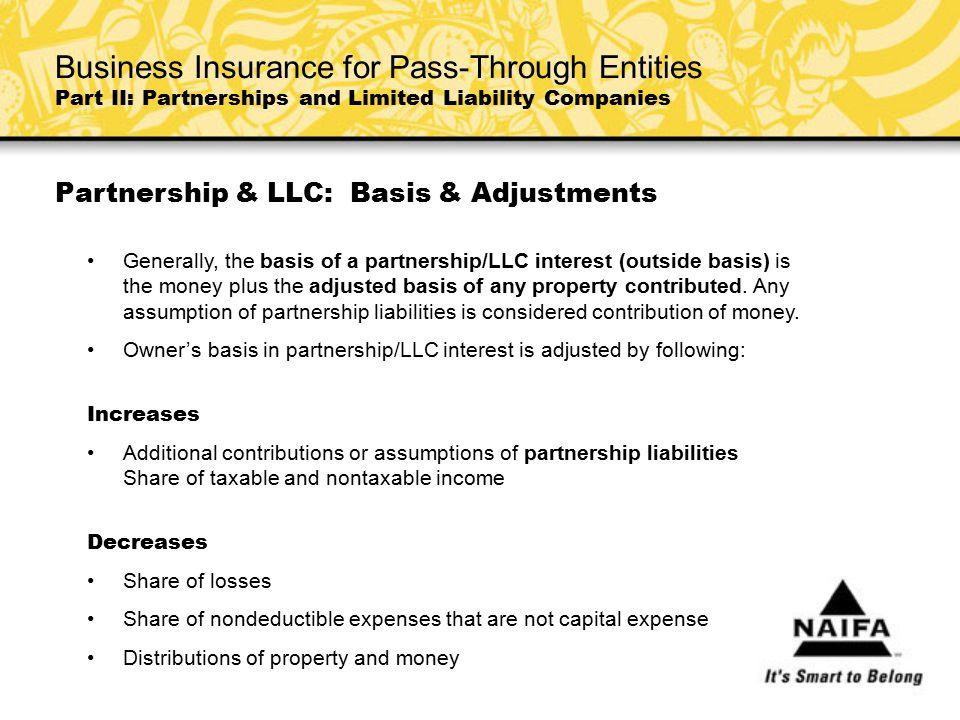 Partnership & LLC: Basis & Adjustments Generally, the basis of a partnership/LLC interest (outside basis) is the money plus the adjusted basis of any