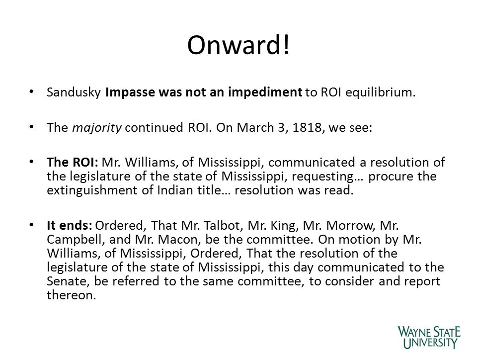 Onward! Sandusky Impasse was not an impediment to ROI equilibrium. The majority continued ROI. On March 3, 1818, we see: The ROI: Mr. Williams, of Mis
