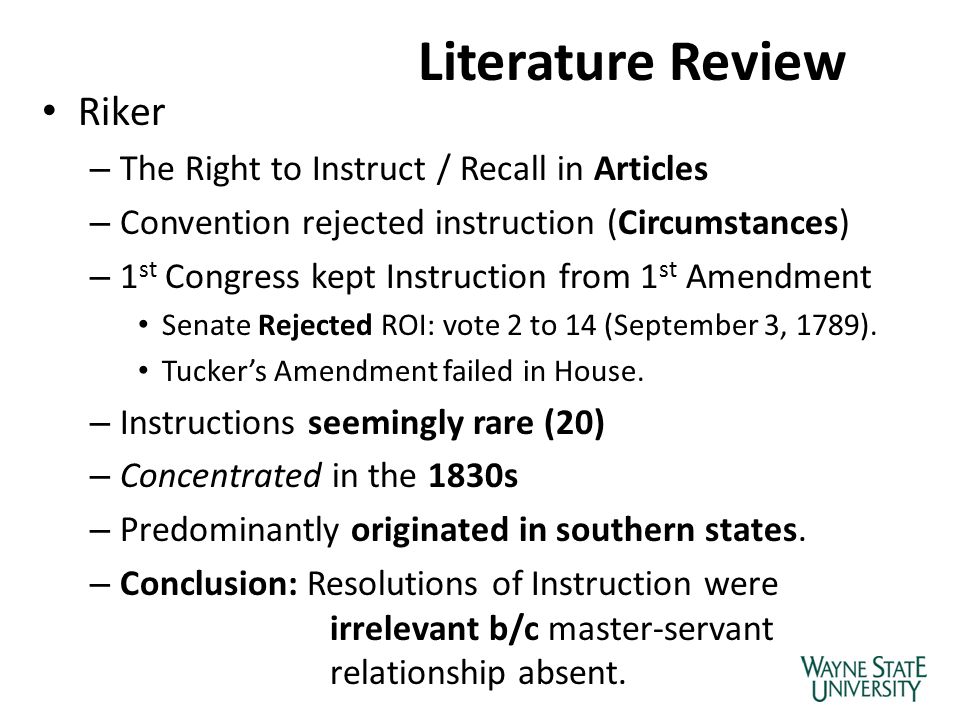 Literature Review Riker – The Right to Instruct / Recall in Articles – Convention rejected instruction (Circumstances) – 1 st Congress kept Instructio