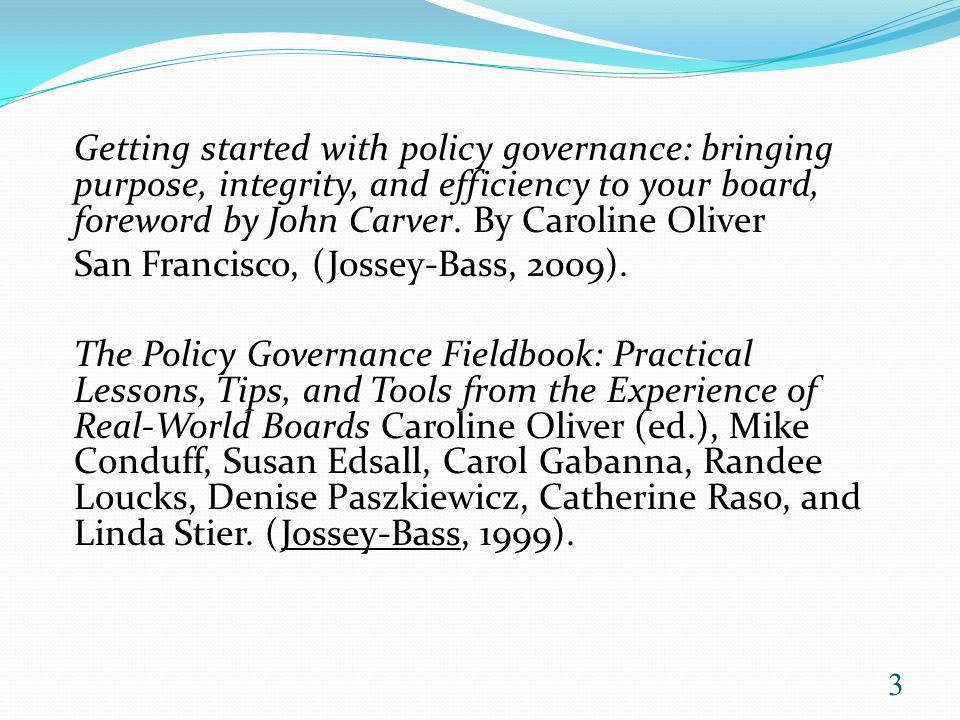Governance Process Board Staff Relationship (Board-Management Delegation) Executive Limitation ( Staff Means) (Organizational) Ends 24