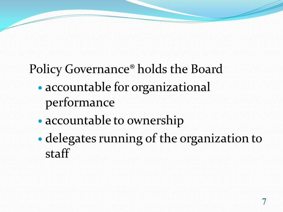 Typical smaller bowls in Governance Process policies Governing philosophy Board job description Board composition and commitment Code of conduct Cost of Governance Agenda Planning Chairperson's role Committee principles, products & authority 38