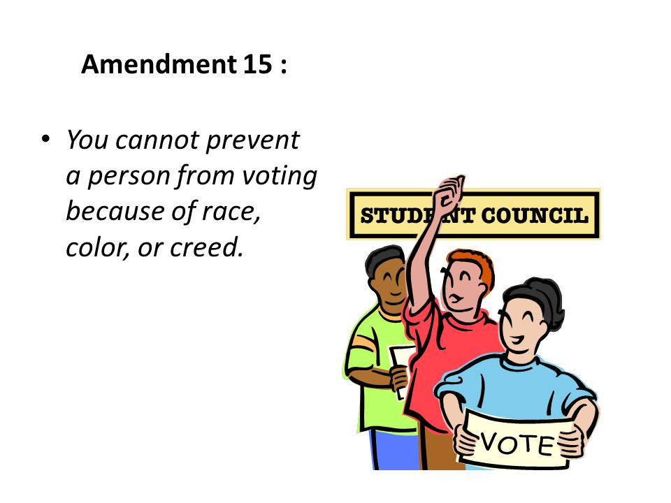 You cannot prevent a person from voting because of race, color, or creed.