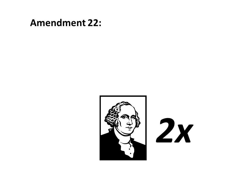 Amendment 22: 2x