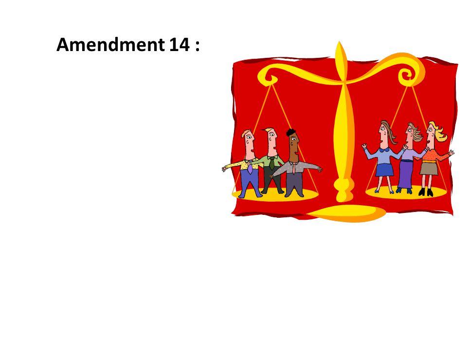 Amendment 14 :